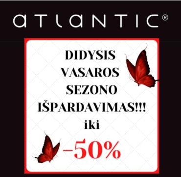 ATLANTIC – vasaros sezono išpardavimas!